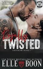 Royally Twisted - A Royal Sons MC, #1 ebook by Elle Boon