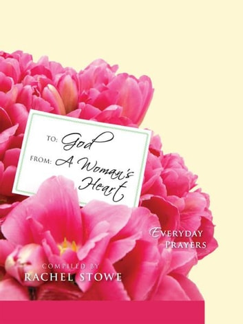 To: God, From: A Woman's Heart ebook by Rachel Stowe