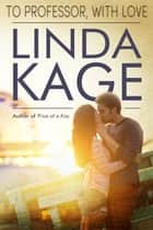 To Professor, with Love ebook by Linda Kage
