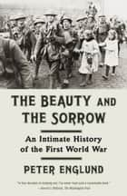 The Beauty and the Sorrow ebook by Peter Englund,Peter Graves