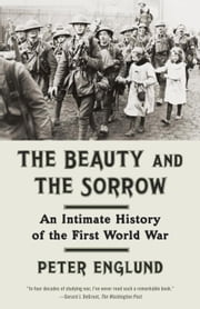 The Beauty and the Sorrow - An Intimate History of the First World War ebook by Peter Englund,Peter Graves