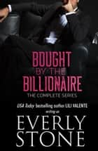 Bought by the Billionaire: The Series ebook by Everly Stone