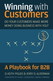 Winning with Customers - A Playbook for B2B ebook by D. Keith Pigues,Jerry D. Alderman,Karel Czanderna,Owens Corning
