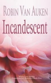 Incandescent - When Love Speaks Contemporary Romance, #5 ebook by Robin Van Auken
