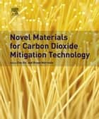 Novel Materials for Carbon Dioxide Mitigation Technology ebook by Bryan Morreale, Fan Shi