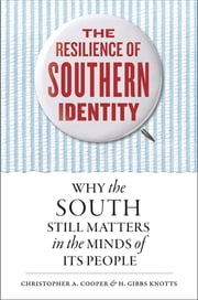 The Resilience of Southern Identity - Why the South Still Matters in the Minds of Its People ebook by Christopher A. Cooper,H. Gibbs Knotts