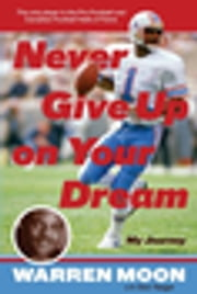 Never Give Up on Your Dream - My Journey ebook by Warren Moon,Don Yeager
