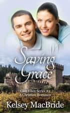 Saving Grace: A Christian Romance Novel - Glen Ellen Series, #2 ebook by Kelsey MacBride