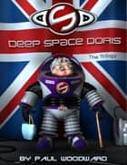 Deep Space Doris: The Trilogy ebook by Paul Woodward