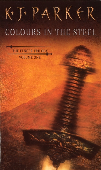Colours In The Steel - Fencer Trilogy Volume 1 ebook by K. J. Parker