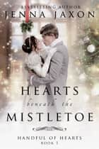 Hearts Beneath the Mistletoe ebook by Jenna Jaxon