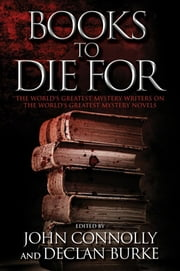 Books to Die For - The World's Greatest Mystery Writers on the World's Greatest Mystery Novels ebook by John Connolly,Declan Burke