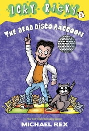 Icky Ricky #3: The Dead Disco Raccoon ebook by Michael Rex,Michael Rex