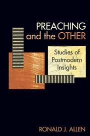 Preaching and the Other: Studies of Postmodern Insights ebook by Ronald J. Allen