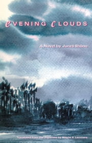 Evening Clouds - A Novel ebook by Junzo Shono,Wayne P. Lammers
