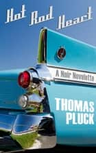 Hot Rod Heart: A Noir Novelette ebook by Thomas Pluck