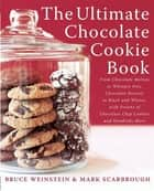 The Ultimate Chocolate Cookie Book - From Chocolate Melties to Whoopie Pies, Chocolate Biscotti to Black and Whites, with Dozens of Chocolate Chip Cookies and Hundreds More eBook by Bruce Weinstein, Mark Scarbrough