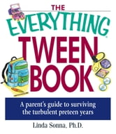 The Everything Tween Book: A Parent's Guide to Surviving the Turbulent Pre-Teen Years ebook by Linda Sonna