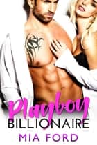 Playboy Billionaire ebook by Mia Ford