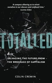 Totalled - Salvaging the Future from the Wreckage of Capitalism ebook by Colin Cremin