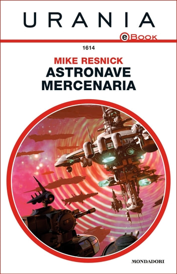 Astronave mercenaria (Urania) ebook by Mike Resnick