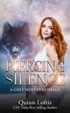Piercing Silence, Grey Wolves Series Novella ebook by Quinn Loftis