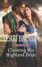 Claiming His Highland Bride - A Thrilling Adventure of Highland Passion ebook by Terri Brisbin