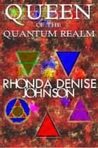 Queen of the Quantum Realm: Book1 of the Nanosia Series ebook by Rhonda Denise Johnson