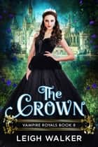 The Crown ebook by Leigh Walker