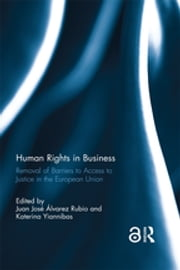 Human Rights in Business - Removal of Barriers to Access to Justice in the European Union ebook by Katerina Yiannibas, Juan José Álvarez Rubio