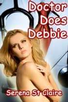 Doctor Does Debbie ebook by Serena St Claire