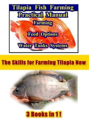 Tilapia Fish Farming Practical Manual 3 in 1 - Farming Feed Options Water Tanks System ebook by Maximus Basco