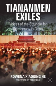 Tiananmen Exiles - Voices of the Struggle for Democracy in China ebook by Perry Link,R. He