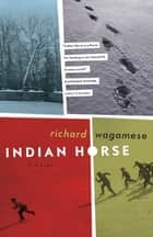 Indian Horse ebook by Richard Wagamese