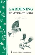 Gardening to Attract Birds ebook by Shelby Clark