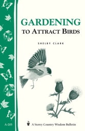 Gardening to Attract Birds - Storey's Country Wisdom Bulletin A-205 ebook by Shelby Clark