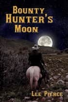 Bounty Hunter's Moon ebook by Lee Pierce