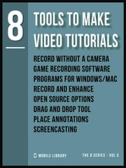Tools To Make Video Tutorials 8 - Video Editing Made Simple [ The 8 series - Vol 5 ] ebook by Mobile Library