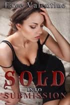 Sold into Submission ebook by Faye Valentine
