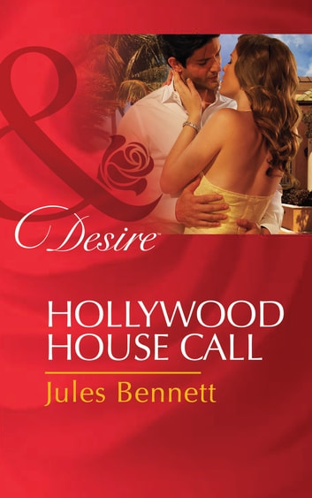 Hollywood House Call (Mills & Boon Desire) ebook by Jules Bennett