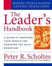 The Leader's Handbook: Making Things Happen, Getting Things Done ebook by Scholtes, Peter
