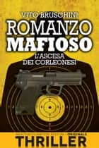 Romanzo mafioso. L'ascesa dei corleonesi ebook by Vito Bruschini