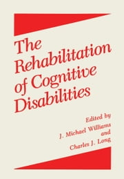 The Rehabilitation of Cognitive Disabilities ebook by Charles J. Long,J.M. Williams