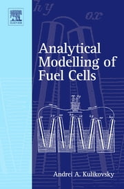Analytical Modelling of Fuel Cells ebook by Andrei A Kulikovsky
