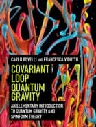 Covariant Loop Quantum Gravity - An Elementary Introduction to Quantum Gravity and Spinfoam Theory ebook by Carlo Rovelli, Francesca Vidotto