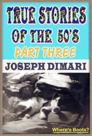 True Stories Of The 50's Part Three ebook by Joseph DiMari