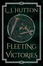 Fleeting Victories ebook by L. J. Hutton