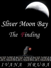 Sliver Moon Bay: The Finding ebook by Ivana Hruba