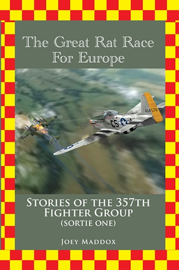 The Great Rat Race for Europe - Stories of the 357Th Fighter Group Sortie Number One ebook by C.J. Christ