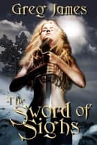 The Sword of Sighs ebook by Greg James